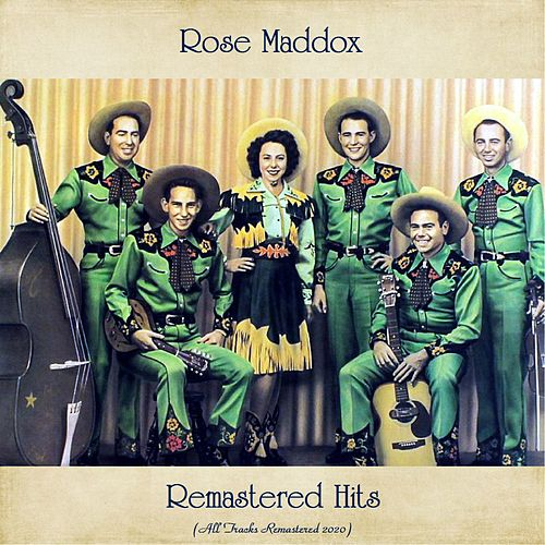 Remastered Hits (All Tracks Remastered 2020) by Rose Maddox