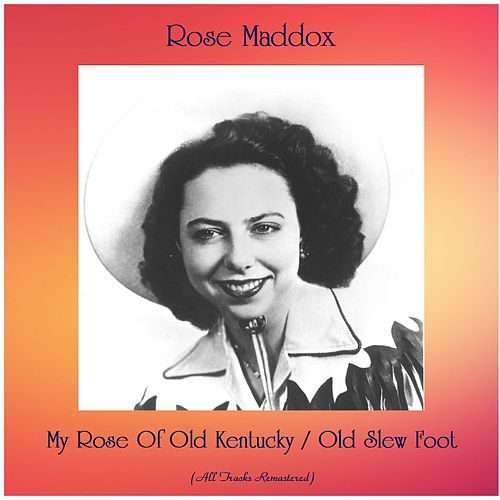 My Rose Of Old Kentucky / Old Slew Foot (Remastered 2020) by Rose Maddox