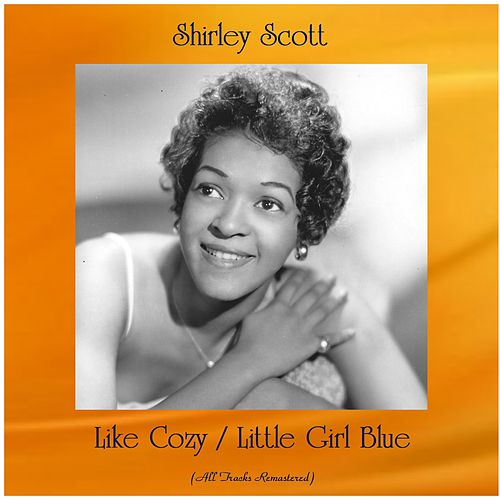 Like Cozy / Little Girl Blue (All Tracks Remastered) de Shirley Scott