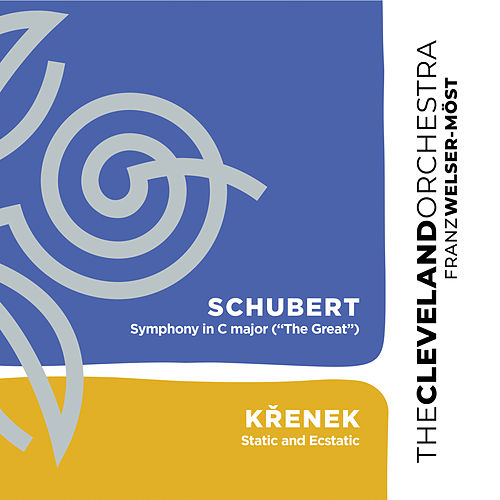 Schubert: Symphony No. 9 in C Major 'The Great' - Křenek: Static and Ecstatic by Cleveland Orchestra