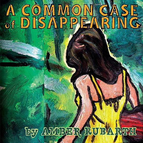 A Common Case of Disappearing by Amber Rubarth