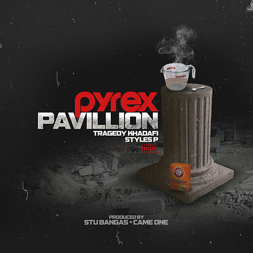 Pyrex Pavilions by Styles P Tragedy Khadafi