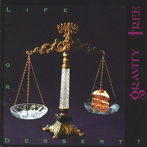 Life or Dessert? by Gravity Tree