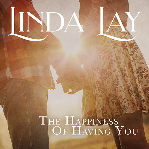 The Happiness of Having You by Linda Lay