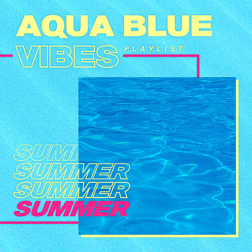 AQUA BLUE VIBES : Summer Playlist by Various Artists