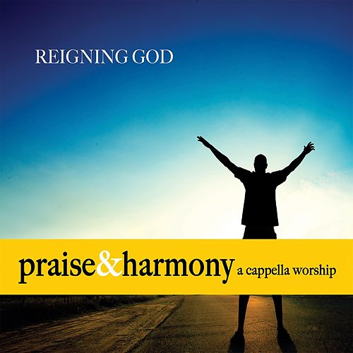 Reigning God de Praise and Harmony