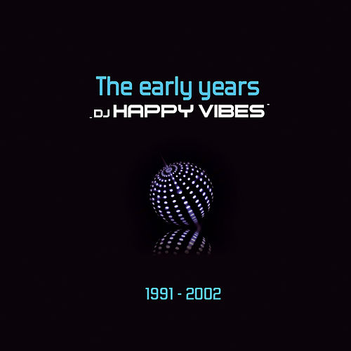 The early years 1991 - 2002 by Dj Happy Vibes