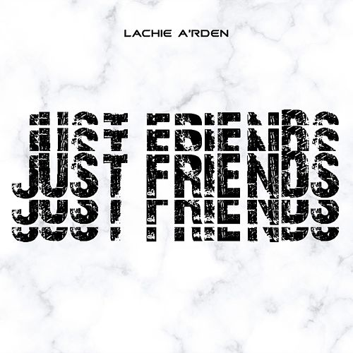 Just Friends by Lachie A'rden