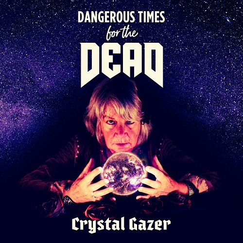 Crystal Gazer by Dangerous Times for the Dead