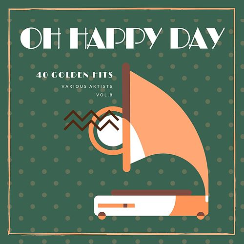 Oh Happy Day (40 Golden Hits), Vol. 8 von Various Artists