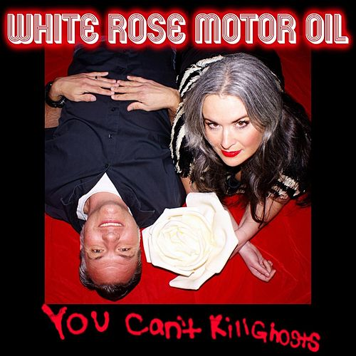 You Can't Kill Ghosts de White Rose Motor Oil