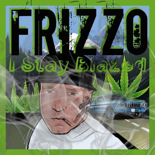 I Stay Blazed de Frizzo