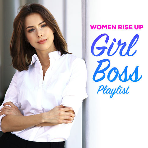 Women Rise Up - Girl Boss Playlist by Vermillon League