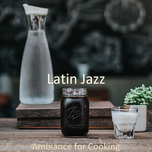 Ambiance for Cooking de Latin Jazz