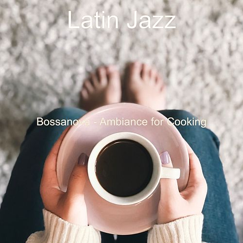 Bossanova - Ambiance for Cooking de Latin Jazz