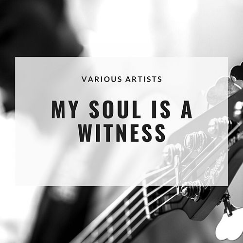 My Soul Is a Witness by The Staple Singers, Deep South Boys, Mahalia Jackson, The Five Blind Boys of Alabama, The Soul Stirrers
