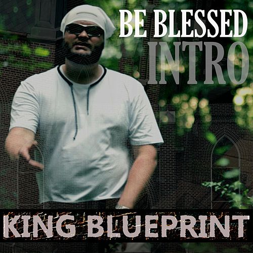 Be Blessed (Intro) by King Blueprint
