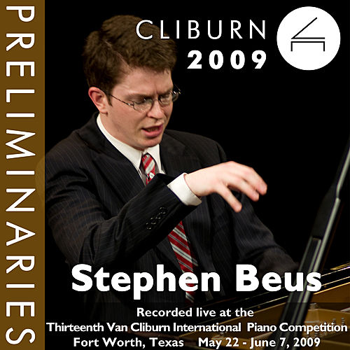 2009 Van Cliburn International Piano Competition: Preliminary Round - Stephen Beus by Stephen Beus