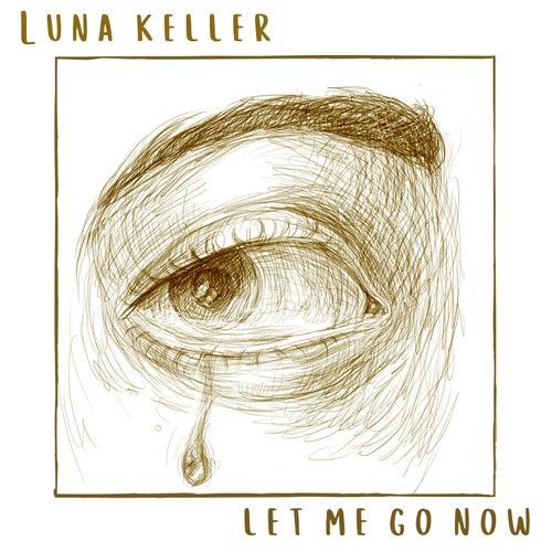 Let Me Go Now by Luna Keller