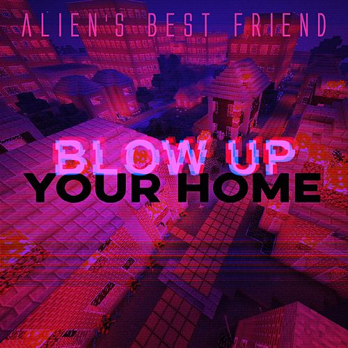 Blow Up Your Home by Alien's Best Friend