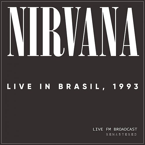 Live In Brasil, 1993 (Live FM Broadcast Remastered) von Nirvana