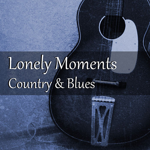 Lonely Moments Country & Blues by Various Artists