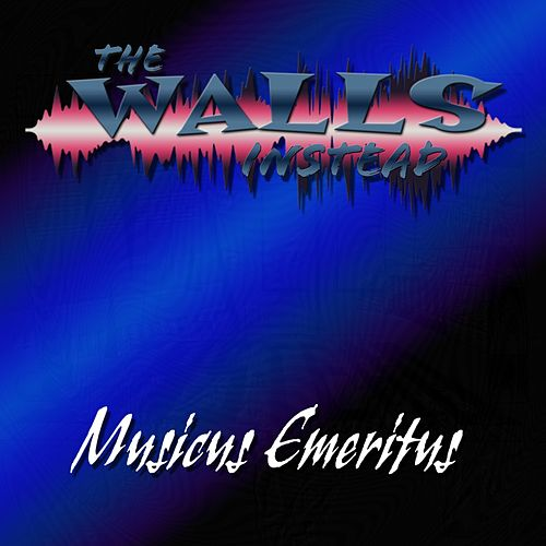 Musicus Emeritus by The Walls Instead