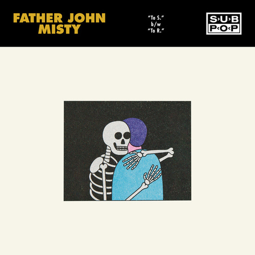 To S. / To R. by Father John Misty