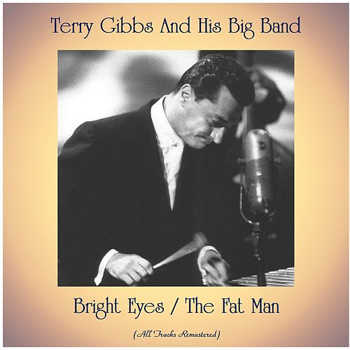 Bright Eyes / The Fat Man (All Tracks Remastered) von Terry Gibbs