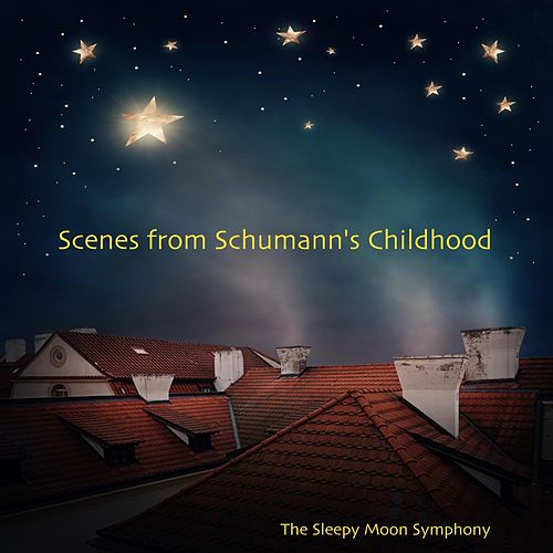 Scenes from Schumann's Childhood by The Sleepy Moon Symphony