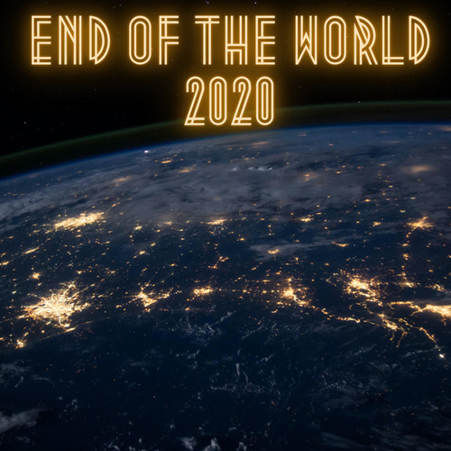 End of the World 2020 by Various Artists