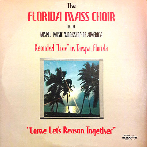 Come Let's Reason Together by Florida Mass Choir