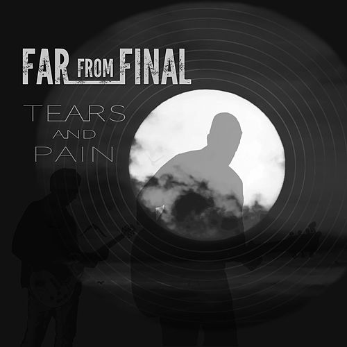 Tears and Pain by Far from Final