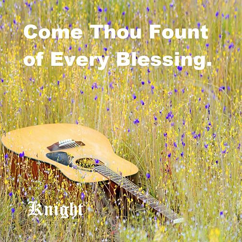 Come Thou Fount of Every Blessing by Knight