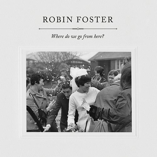 Where Do We Go from Here? by Robin Foster