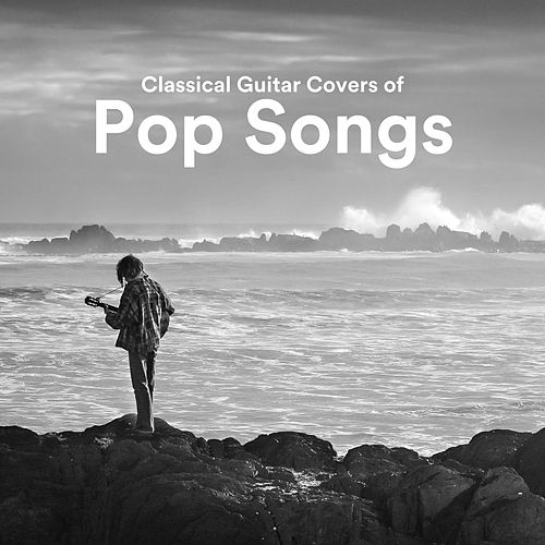 Classical Guitar Covers of Pop Songs by Various Artists