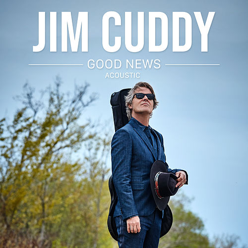 Good News (Acoustic) by Jim Cuddy