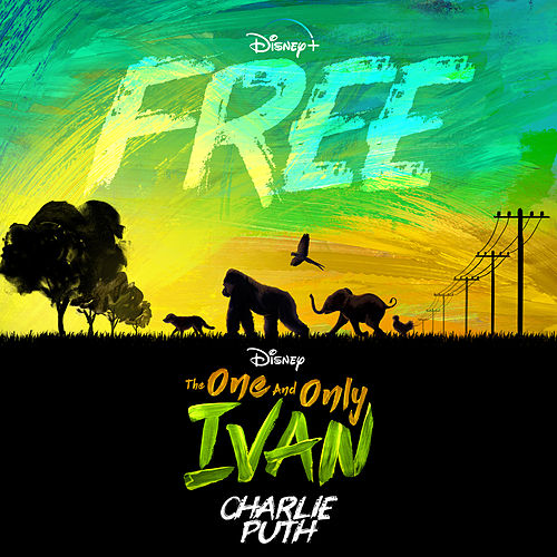 Free (From Disney's 'The One And Only Ivan') by Charlie Puth