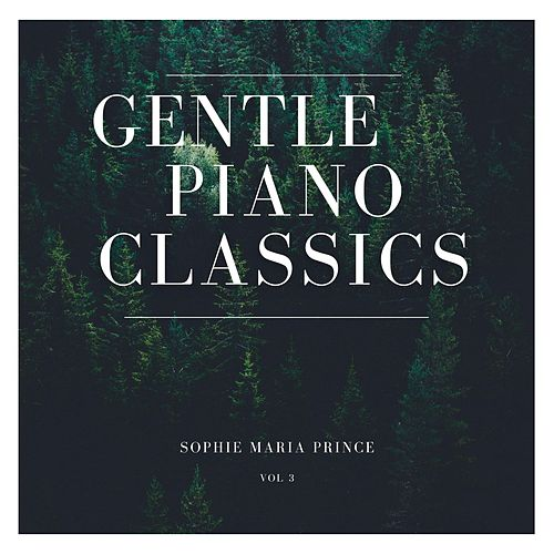 Gentle Piano Classics, Vol. 3 by Sophie Maria Prince