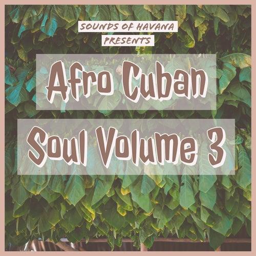 Sounds of Havana: Afro Cuban Soul, Vol. 3 by Sounds Of Havana