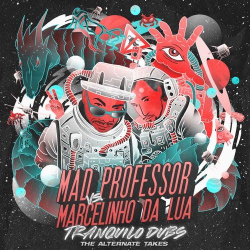 Mad Professor vs. Marcelinho da Lua Tranquilo Dubs The Alternate Takes by Mad Professor