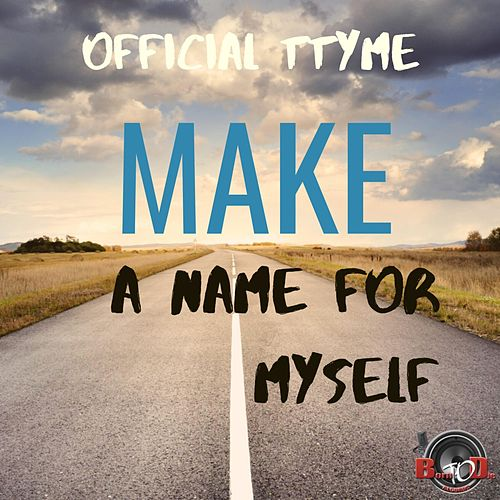 Make a Name for Myself by Official Ttyme