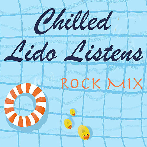 Chilled Lido Listens Rock Mix by Various Artists