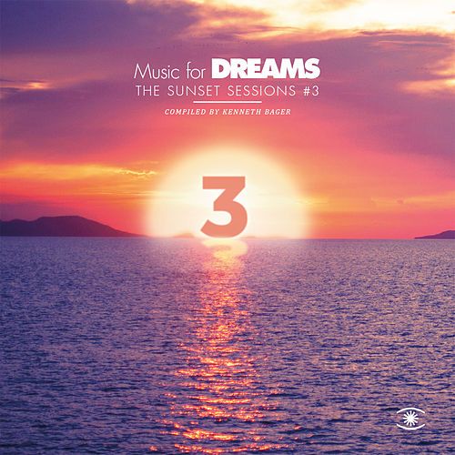 Music for Dreams: The Sunset Sessions, Vol. 3 by Kenneth Bager