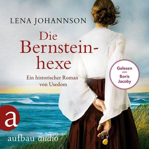 Die Bernsteinhexe - Ein historischer Roman von Usedom (Ungekürzt) von Lena Johannson
