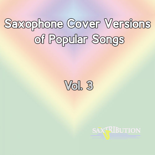 Saxophone Cover Versions of Popular Songs, Vol. 3 by Saxtribution