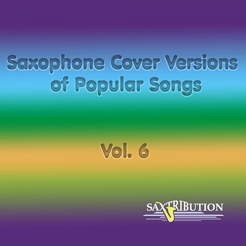 Saxophone Cover Versions of Popular Songs, Vol. 6 by Saxtribution