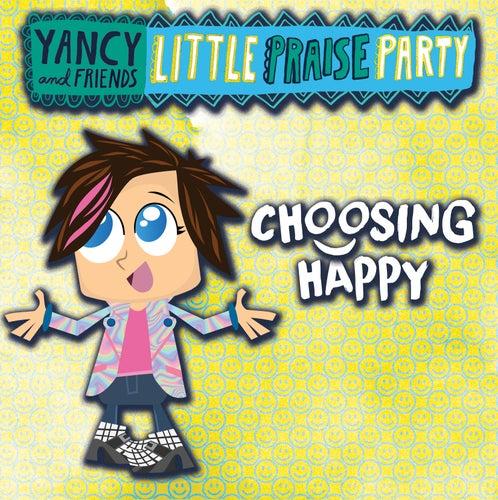 Choosing Happy by Yancy & Little Praise Party