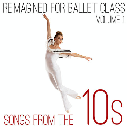 Reimagined for Ballet Class: Songs from the 10s, Vol. 1 fra Andrew Holdsworth