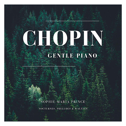 Chopin: Nocturnes, Preludes & Waltzes by Sophie Maria Prince